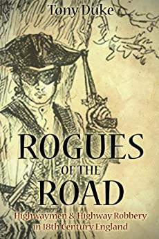 [Duke, Tony]のRogues of the Road: Highwaymen & Highway Robbery In 18th Century England (English Edition)