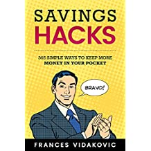 Savings Hacks: 365 Simple Ways To Keep More Money In Your Pocket