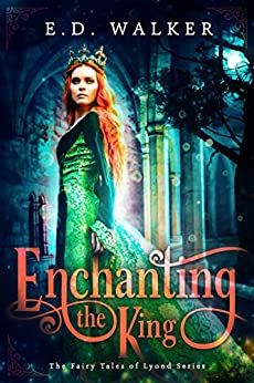 Enchanting the King: A Sleeping Beauty story... (The Fairy Tales of Lyond Series Book 1) by [Walker, E.D.]