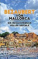 Bezaubert von Mallorca: Ein Reisehandbuch voller Gefuehle