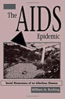 The AIDS Epidemic: Social Dimensions Of An Infectious Disease