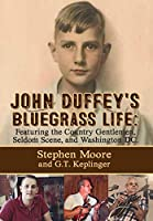 John Duffey's Bluegrass Life: Featuring the Country Gentlemen, Seldom Scene, and Washington, D.C.
