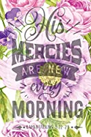 My Sermon Notes Journal: His Mercies Are New Lamentations 3:22:23   | 100 Days to Record, Remember, and Reflect | Scripture Notebook | Prayer Requests | Purple Carnation (Inspirational Quotes & Verses)