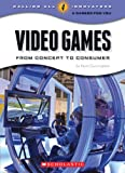 Video Games: From Concept to Consumer (Calling All Innovators: a Career for Youi)