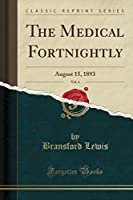 The Medical Fortnightly, Vol. 4: August 15, 1893 (Classic Reprint)