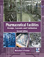Pharmaceutical Facilities: Design, Layouts and Validation