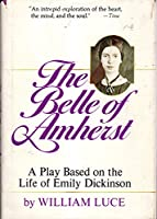 Belle of Amherst: Play Based on the Life of Emily Dickinson