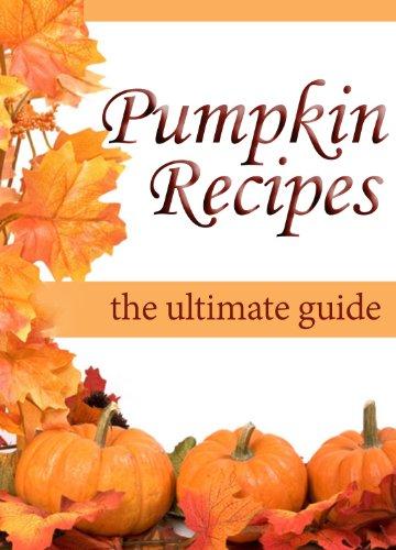 Pumpkin Recipes :The Ultimate ...