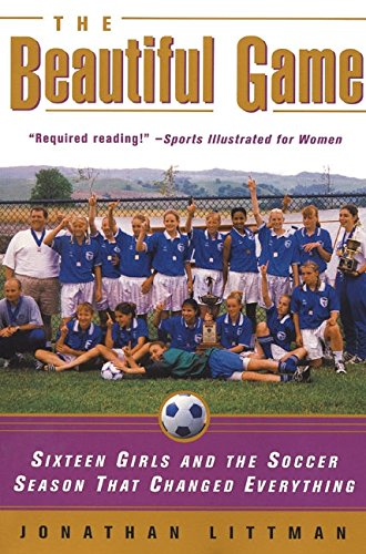 The Beautiful Game: Sixteen Girls and the Soccer Season That Changed Everythingの詳細を見る