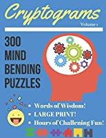 Cryptograms Volume 1: 300 Large Print Cryptograms Puzzles (Adult Puzzles, Word Puzzles, Cryptograms, Word Search, Maze)