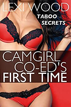 Camgirl Co-ed's First Time: A Taboo Tale of Studying Topless (Taboo Secrets) by [Wood, Lexi]