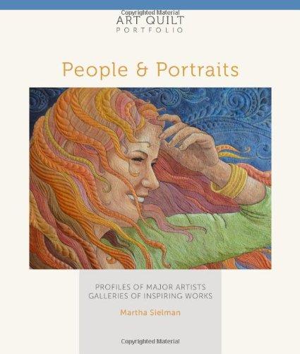 Download People & Portraits: Profiles of Major Artists, Galleries of Inspiring Works (Art Quilt Portfolio) 1454703512