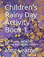 Children's Rainy Day Activity Book 1: With Puzzles, Dot to Dot, Coloring And Tracing Activities (Rainy Day Activity Books)