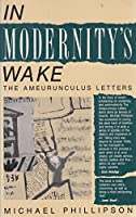 In Modernity's Wake: The Ameurunculus Letters