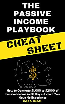 The Passive Income Playbook Cheat Sheet: How to Generate $1,000 to $2000 of Passive Income in 30 Days - Even If You Have No Experience by [Imam, Raza]