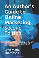 An Author's Guide to Online Marketing, Second Edition: Top elements of marketing on the Web and how you can use them to sell more books!