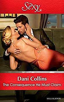 Mills & Boon : The Consequence He Must Claim (The Wrong Heirs) by [Collins, Dani]