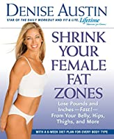 Shrink Your Female Fat Zones: Lose Pounds and Inches-- Fast!-- From Your Belly, Hips, Thighs, and More