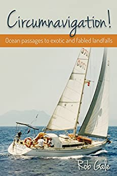 Circumnavigation!: Ocean passages to exotic and fabled landfalls by [Gale, Rob]