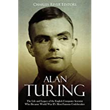 Alan Turing: The Life and Legacy of the English Computer Scientist Who Became World War II's Most Famous Codebreaker