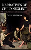 Narratives of Child Neglect in Romantic and Victorian Culture