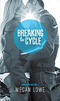Breaking the Cycle (Rocking Racers Book 1) by [Lowe, Megan]