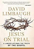 Jesus on Trial: A Lawyer Affirms the Truth of the Gospel by David Limbaugh(2014-09-08)