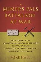 A Miners Pals Battalion at War Volume 1