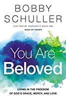 You Are Beloved: Living in the Freedom of God's Grace, Mercy, and Love