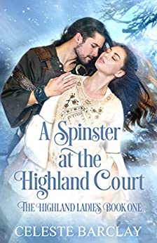 A Spinster at the Highland Court: A Second Chance Highlander Romance (The Highland Ladies Book 1) by [Barclay, Celeste]