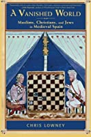 A Vanished World: Muslims Christians and Jews in Medieval Spain [並行輸入品]