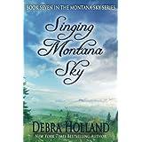 Singing Montana Sky (Montana Sky Series) (Volume 7)