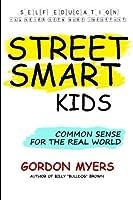 Street Smart Kids: Common Sense for the Real World by Gordon Myers(2012-08-27)
