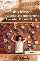 Song Means: Analysing and Interpreting Recorded Popular Song (Ashgate Popular and Folk Music Series) by Allan F. Moore(2012-03-30)