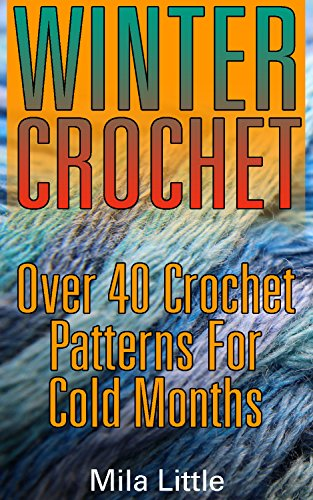 Winter Crochet: Over 40 Crochet Patterns For Cold Months (English Edition)の詳細を見る