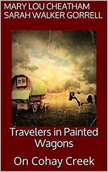 Travelers in Painted Wagons: On Cohay Creek (Covington Chronicles Book 5) by [Cheatham, Mary Lou, Gorrell, Sarah Walker]