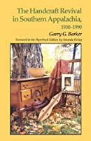 The Handcraft Revival Southern Appalachia, 1930-1990
