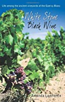 White Stone, Black Wine: Life Among the Ancient Vineyards of the Quercy Blanc