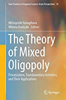 The Theory of Mixed Oligopoly: Privatization, Transboundary Activities, and Their Applications (New Frontiers in Regional Science: Asian Perspectives)
