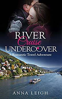 River Cruise Undercover: A Romantic Travel Adventure by [Leigh, Anna]