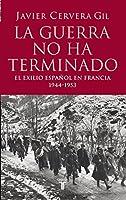 La guerra no ha terminado : Francia y el exilio antifranquista 1944-1953