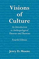Visions of Culture: An Introduction to Anthropological Theories and Theorists, Fourth Edition