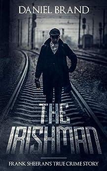 The Irishman: Frank Sheeran's True Crime Story by [Brand, Daniel]