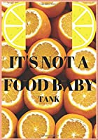 """IT'S NOT A FOOD BABY TANK: BookFactory Food Journal,breakfast,snack,lunch,dinner,/Fitness activity journal/Notes/Book, 120 Pages - 7 x 10 """"  Sized, matte cover"""
