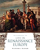 Handbook to Life in Renaissance Europe