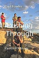 Pushing Through: It's YOUR Attitude