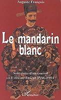 Le mandarin blanc: Souvenirs d'un consul en Extrême-Orient - 1886-1904