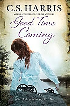 Good Time Coming: A sweeping saga set during the American Civil War by [Harris, C. S.]