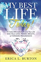 My Best Life Today!: 31 Daily Affirmations to Live Your Life With More Love, Power, Wealth, & Forward Progression