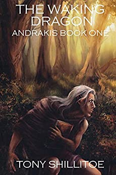 The Waking Dragon: Andrakis Book One (The Andrakis Trilogy 1) by [Shillitoe, Tony]